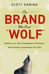 The Brand Who Cried Wolf: Deliver on Your Company's Promise and Create Customers for Life