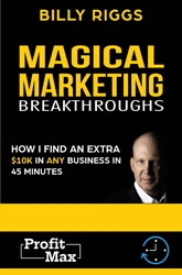 Magical Marketing Breakthroughs: How I Find Any Small Business $10K In 45 Minutes!