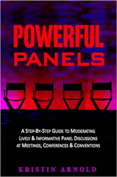 Powerful Panels: A Step-By-Step Guide to Moderating Lively and Informative Panel Discussions at Meetings, Conferences and Conventions