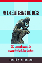 My Kneecap Seems Too Loose: 365 Random Thought to Inspire Deeply Shallow Thinking