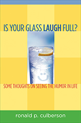 Is Your Glass Laugh Full? Some Thoughts on Seeing the Humor in Life