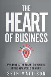 The Heart of Business: Why Love is the Secret to Winning in the New World of Work