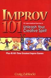 Improv 101: 101 Improvisational Exercises to Unleash Your Creative Spirit