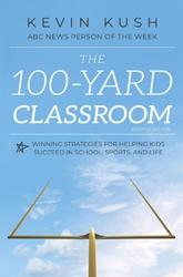The 100-Yard Classroom: Winning Strategies for Helping Kids Succeed in School, Sports, and Life