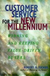 Customer Service for the New Millennium: Winning and Keeping Value-Driven Buyers