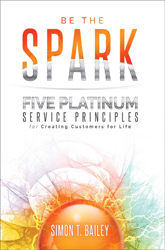 Be the Spark: Five Platinum Service Principles for Creating Customers for Life