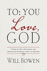 To You; Love, God: A Year of Daily Guidance and Inspiration Straight from the Source