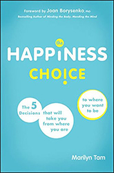 The Happiness Choice: The Five Decisions That Will Take You From Where You Are to Where You Want to Be