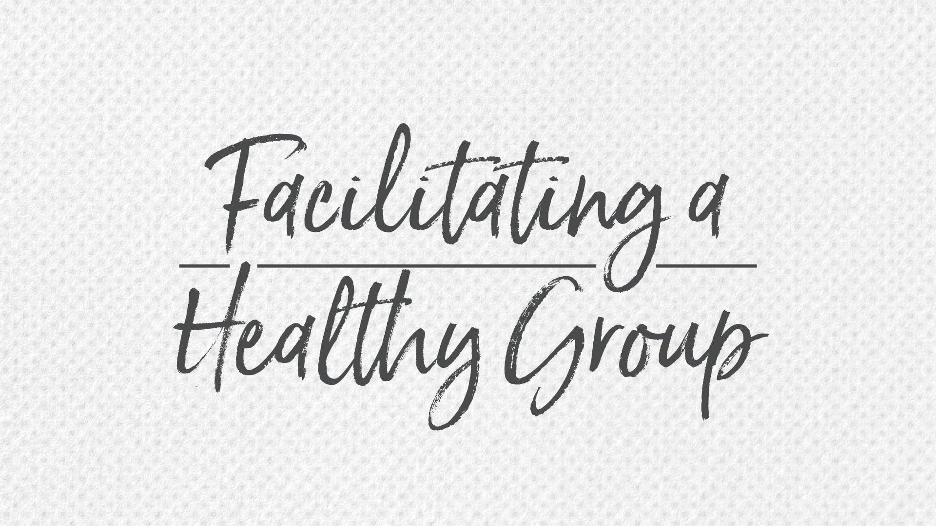 Facilitating a Healthy Group