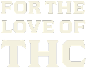For the love of THC