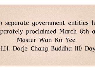 Two separate government entities have separately proclaimed March 8th as Master Wan Ko Yee (H.H. Dorje Chang Buddha III) Day