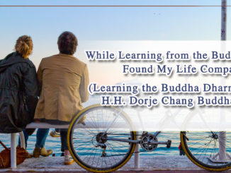 While Learning from the Buddha I Found My Life Companion (Learning the Buddha Dharma of H.H. Dorje Chang Buddha III)