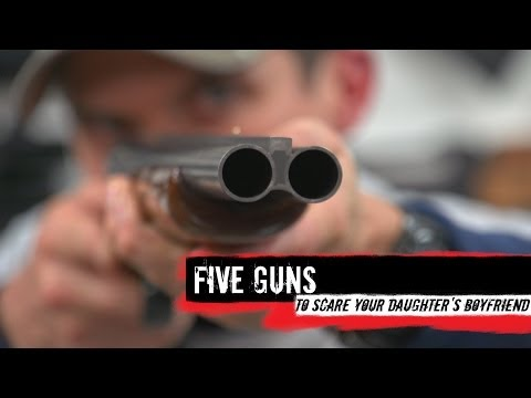 Top 5 Guns To Scare Your Daughter's Boyfriend