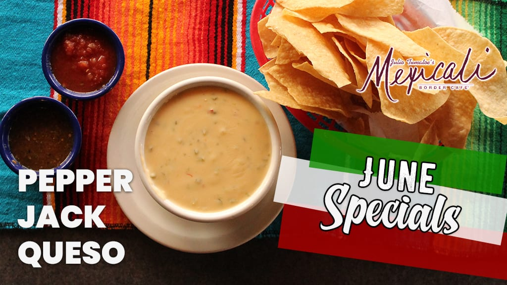Mexicali specials- Pepper jack queso
