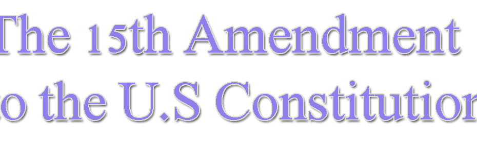 15th Amendment to the U.S Constitution
