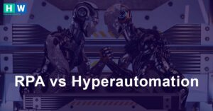 Robotic Process Automation (RPA) vs. Hyperautomation