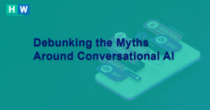 Debunking the Myths around Conversational AI