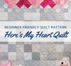 Beginner Friendly Here's My Heart Quilt Pattern and Video Class