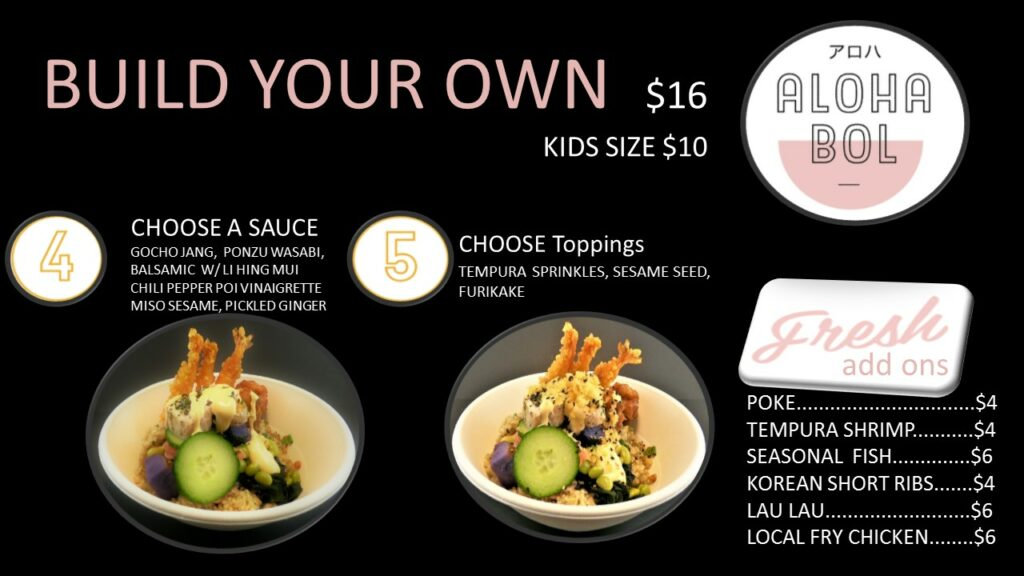 AlohaBol Build your own steps 4-5 toppings sauce add on fried chicken lau lau fish shrimp poke ribs