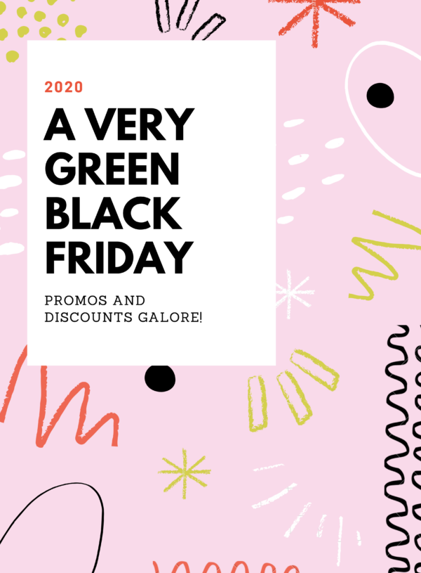 A Very Green Black Friday + Cyber Monday: 2020 Holiday Deals For All!