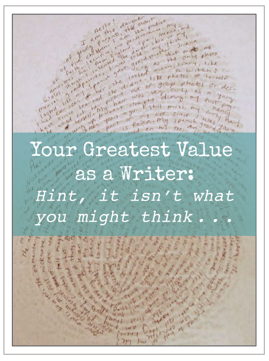 YOUR GREATEST VALUE AS A WRITER: It Isn't What You Might Think