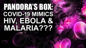 Pandora's Box: Covid-19 Mimics HIV, Ebola & Malaria