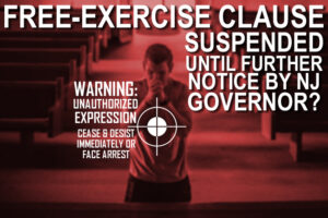 NJ Governor Phil Murphy Ignores Bill of Rights and Suspends Free-Exercise Clause of First Amendment under the guise of Covid-19 public health concerns