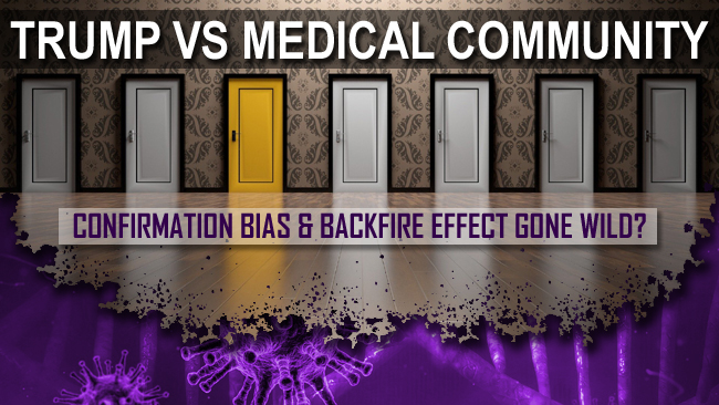Trump vs Medical Community: Confirmation Bias & Backfire Effect Gone Wild?