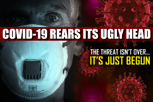 Covid 19 Rears Its Ugly Head: The Threat Isn't Over... It's Just Begun!