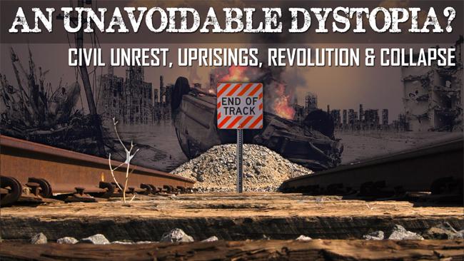 Civil Unrest, Uprisings & Revolution: Harbinger of Our Dystopian Destiny?
