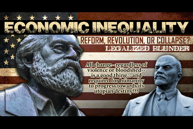 Economic Inequality & Legalized Plunder: Reform, Revolution or Collapse?