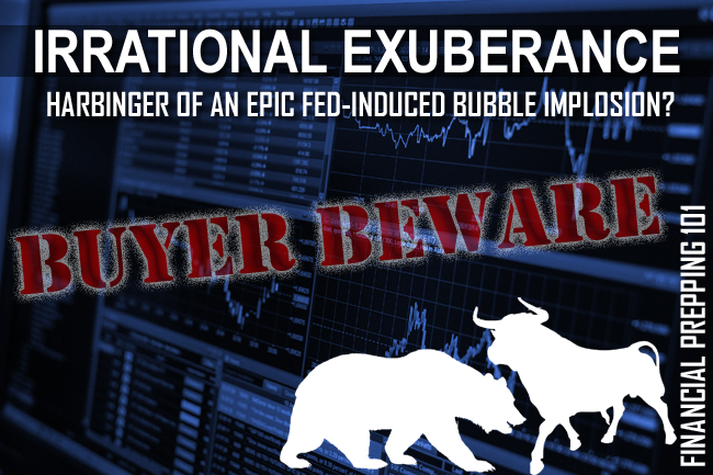 Irrational Exuberance: Harbinger of an Inescapable Fed-Induced Market Implosion?