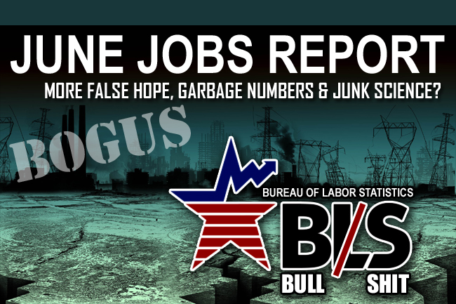 Bogus June Jobs Report: Just a Case of More False Hope, Garbage Numbers, Junk Science, and Politicly Biased Nonsense