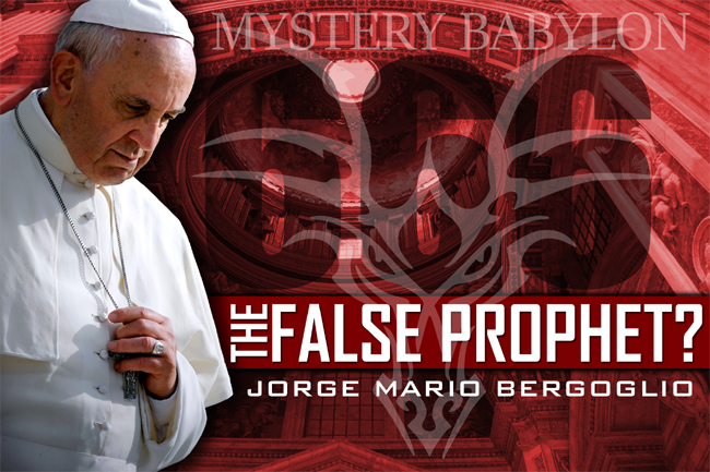 Is Pope Francis (Jorge Mario Bergoglio) the False Prophet?