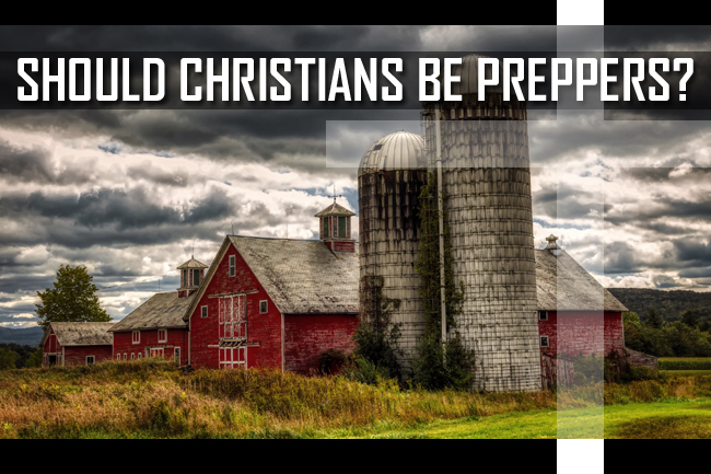 Should Christians Be Preppers: 10 Biblical Reasons in Support