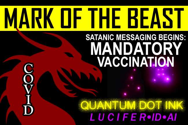 Mark of the Beast—Mandatory COVID Vaccination Message Begins!