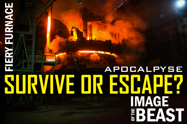 Are You Prepping to Survive or to Escape the Coming Fiery Furnace?