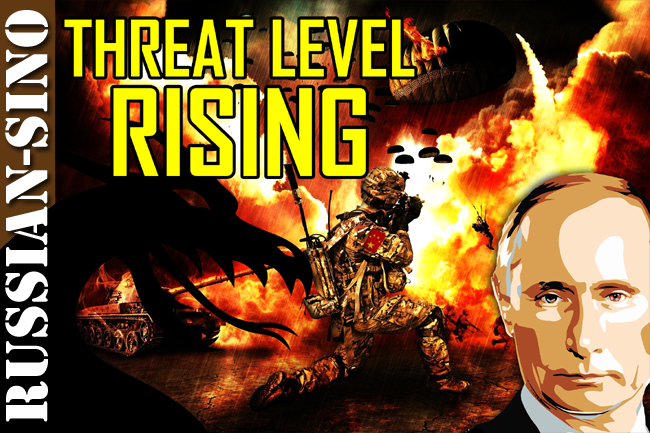 Russia-China Military Alliance: Global Threat Level Continues to Rise