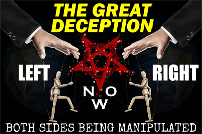 The Great Deception is being used to manipulate both sides of the political spectrum--Left and Right alike.