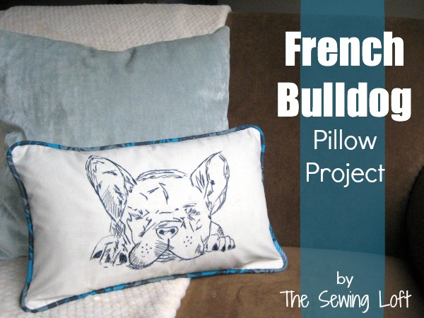 French Bulldog Pillow Project by The Sewing Loft #freemotion