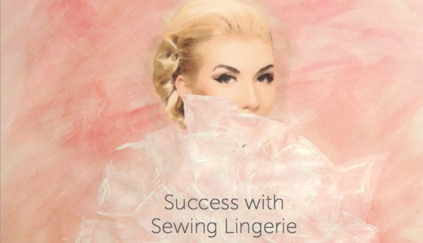 Success with Sewing Lingerie