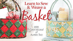 Learn to Sew & Weave a Basket in this video class.