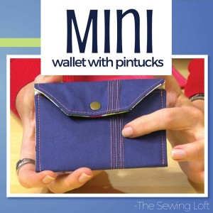 Learn how to add texture through pintucks and make this mini wallet with Heather Valentine of The Sewing Loft.