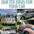 Create a quilted fabric car cover with these amazing ideas. Each one is so much more than quilting. See the transformations created from your fabric bin and let your creativity take over.