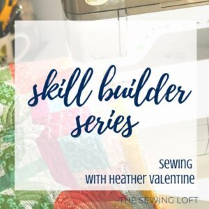 New to sewing or quilting? This skill builder series is a great way to perfect your technique, sharpen your skills and grow your comfort level.