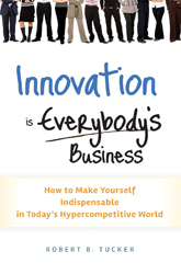Innovation is Everybody's Business: How to Make Yourself Indispensable in Today's Hypercompetitive World Hardcover