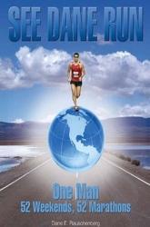 See Dane Run: One Man 52 Weekends, 52 Marathons