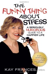 The Funny Thing about Stress: A Seriously Humorous Guide to a Happier Life