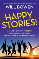 Happy Stories!: Real-Life Inspirational Stories from Around the World That Will Raise Your Happiness Level