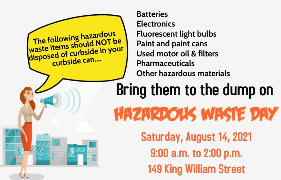 Hazardous waste day will be on August 14, 2021 at 149 King William Street from 9:00 a.m. to 2:00 p.m.